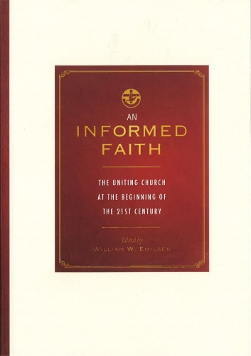 An Informed Faith, The Uniting Church at the beginning of the 21st century (ed by William W. Emilsen.)